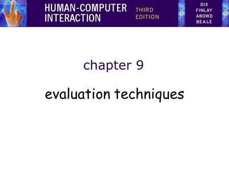 Chapter 9 evaluation techniques. Evaluation Techniques Evaluation –tests usability and functionality of system –occurs in laboratory, field and/or in.