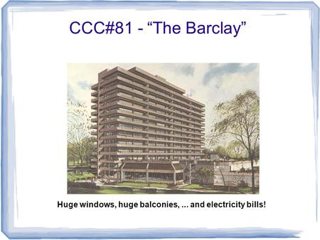 "CCC#81 - ""The Barclay"" Huge windows, huge balconies,... and electricity bills!"