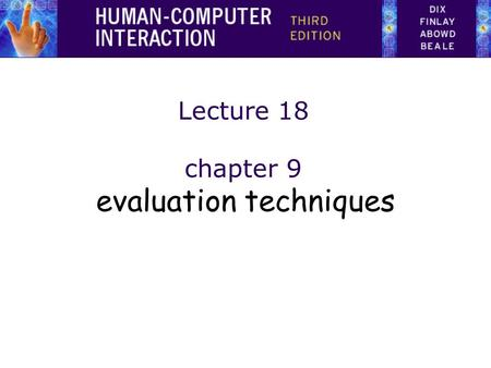 1 Lecture 18 chapter 9 evaluation techniques. 2 Evaluation Techniques Evaluation –tests usability and functionality of system –occurs in laboratory, field.