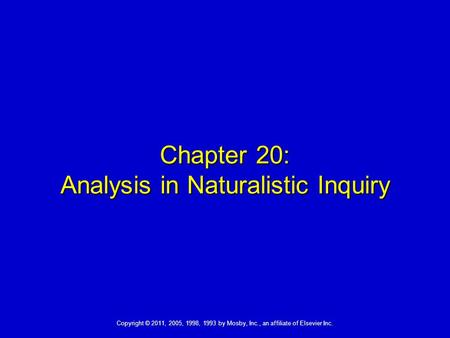 Copyright © 2011, 2005, 1998, 1993 by Mosby, Inc., an affiliate of Elsevier Inc. Chapter 20: Analysis in Naturalistic Inquiry.