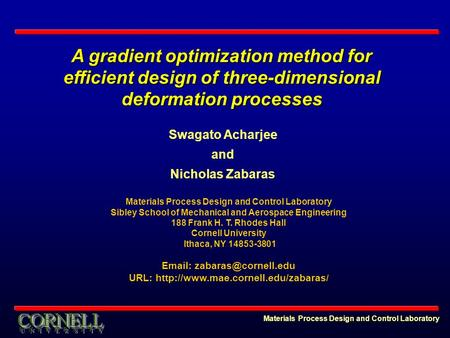 A gradient optimization method for efficient design of three-dimensional deformation processes Materials Process Design and Control Laboratory Swagato.