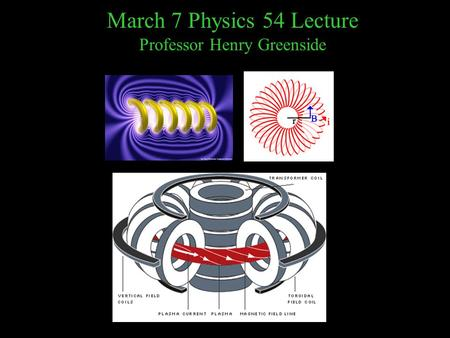 March 7 Physics 54 Lecture Professor Henry Greenside.