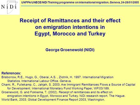 UNFPA/UNECE/NIDI Training programme on international migration, Geneva, 24-28/01/2005 Receipt of Remittances and their effect on emigration intentions.