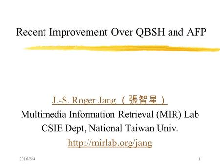 2016/6/41 Recent Improvement Over QBSH and AFP J.-S. Roger Jang (張智星) Multimedia Information Retrieval (MIR) Lab CSIE Dept, National Taiwan Univ.