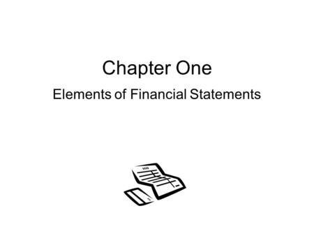 Chapter One Elements of Financial Statements. Market Allocation Customers Investors Creditors Restaurant + + = Stakeholders needing information for decisions.