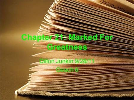 Chapter 21: Marked For Greatness Dillon Junkin 9/28/11 Geach 6.