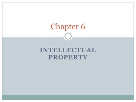 INTELLECTUAL PROPERTY Chapter 6. WHAT IS INTELLECTUAL PROPERTY? Intellectual Property is a term used to describe works of the mind (art, books, films,