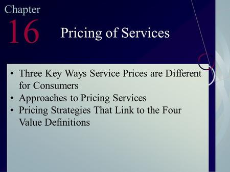 McGraw-Hill/Irwin ©2003. The McGraw-Hill Companies. All Rights Reserved Chapter 16 Pricing of Services Three Key Ways Service Prices are Different for.