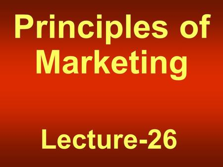 Principles of Marketing Lecture-26. Summary of Lecture-25.