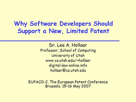Why Software Developers Should Support a New, Limited Patent Dr. Lee A. Hollaar Professor, School of Computing University of Utah www.cs.utah.edu/~hollaar.