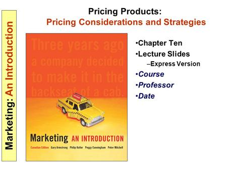 Marketing: An Introduction Pricing Products: Pricing Considerations and Strategies Chapter Ten Lecture Slides –Express Version Course Professor Date.