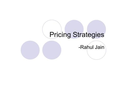 Pricing Strategies -Rahul Jain. Pricing Strategies.