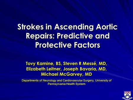 Strokes in Ascending Aortic Repairs: Predictive and Protective Factors Tovy Kamine, BS, Steven R Messé, MD, Elizabeth Leitner, Joseph Bavaria, MD, Michael.