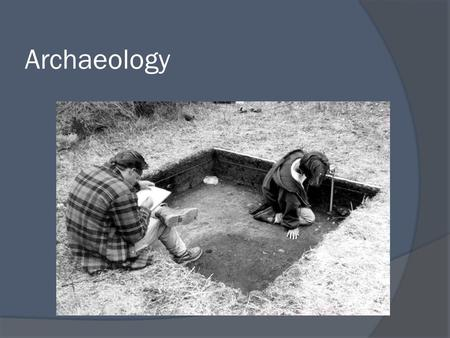 Archaeology. What is Archaeology?  One of 4 sub-fields Anthropology  Study of ancient cultures through material remains Artifacts  Aims to explain.