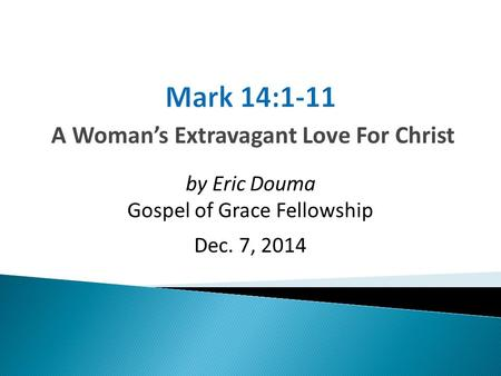 A Woman's Extravagant Love For Christ by Eric Douma Gospel of Grace Fellowship Dec. 7, 2014.