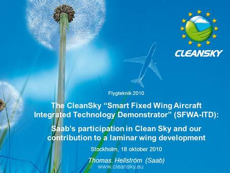 "Flygteknik 2010 The CleanSky ""Smart Fixed Wing Aircraft Integrated Technology Demonstrator"" (SFWA-ITD): Saab's participation in Clean Sky and our contribution."