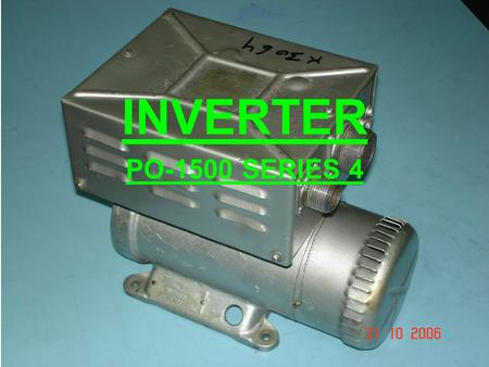 INVERTER PO-1500 SERIES 4 LOCATED IN PORT SIDE NOSE COMPARTMENT PROVIDES 115V AC SINGLE PHASE, 400HZ IN CASE OF FAILURE OF BOTH ALTERNATORS EQUIPMENT.