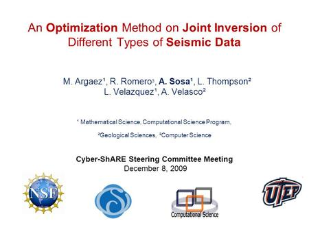 An Optimization Method on Joint Inversion of Different Types of Seismic Data M. Argaez¹, R. Romero 3, A. Sosa¹, L. Thompson² L. Velazquez¹, A. Velasco².