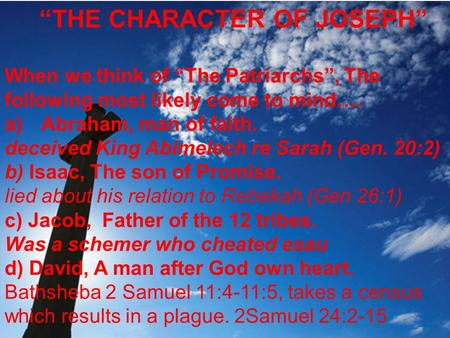 """THE CHARACTER OF JOSEPH"" When we think of ""The Patriarchs"", The following most likely come to mind…. a)Abraham, man of faith. deceived King Abimelech."