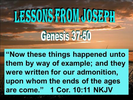 """Now these things happened unto them by way of example; and they were written for our admonition, upon whom the ends of the ages are come."" 1 Cor. 10:11."