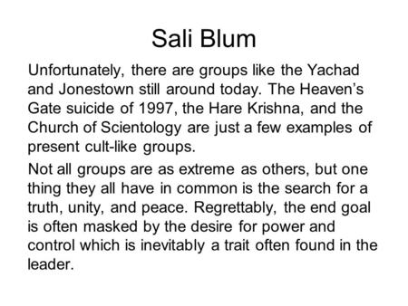 Sali Blum Unfortunately, there are groups like the Yachad and Jonestown still around today. The Heaven's Gate suicide of 1997, the Hare Krishna, and the.