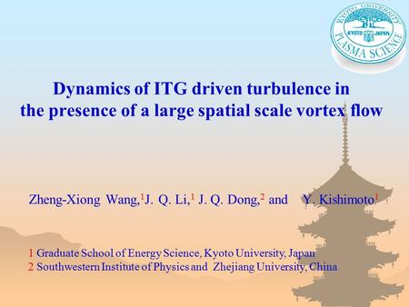 Dynamics of ITG driven turbulence in the presence of a large spatial scale vortex flow Zheng-Xiong Wang, 1 J. Q. Li, 1 J. Q. Dong, 2 and Y. Kishimoto 1.