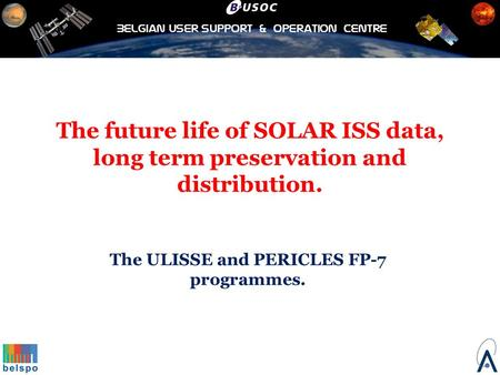The future life of SOLAR ISS data, long term preservation and distribution. The ULISSE and PERICLES FP-7 programmes.