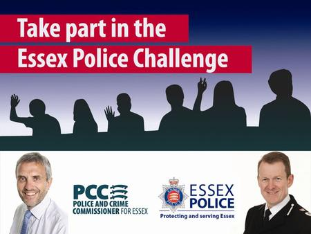 Essex Police Challenge Local Policing 27 th February 2014.