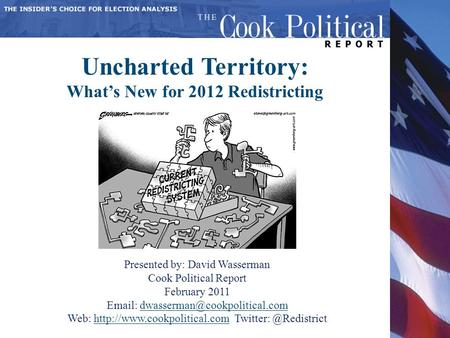 Uncharted Territory: What's New for 2012 Redistricting Presented by: David Wasserman Cook Political Report February 2011