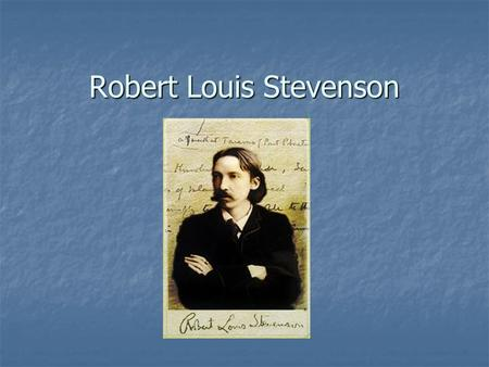Robert Louis Stevenson. Stevenson's Background Born November 3, 1850, in Edinburgh, Scotland. Born November 3, 1850, in Edinburgh, Scotland. He was an.