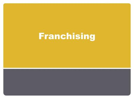 Franchising. Learning objectives Describe what is meant by a franchise Identify the advantages and disadvantages of a franchise business Justify why a.