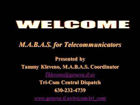 M.A.B.A.S. for Telecommunicators Presented by Tammy Kleveno, M.A.B.A.S. Coordinator Tri-Com Central Dispatch 630-232-4739