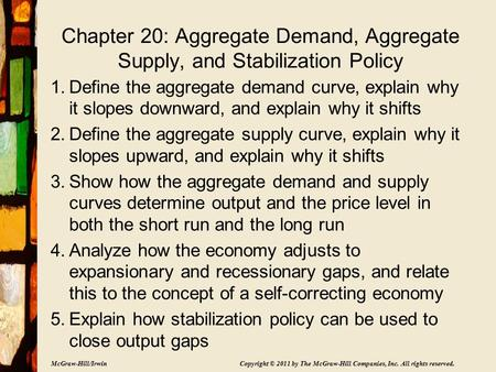 McGraw-Hill/Irwin Copyright © 2011 by The McGraw-Hill Companies, Inc. All rights reserved. Chapter 20: Aggregate Demand, Aggregate Supply, and Stabilization.