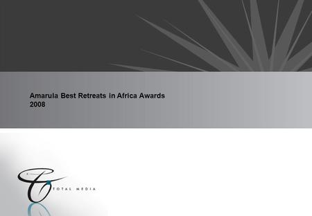 "Amarula Best Retreats in Africa Awards 2008. The Concept The ""Amarula Best Retreats in Africa Awards"" is an annual celebration showcasing the best and."