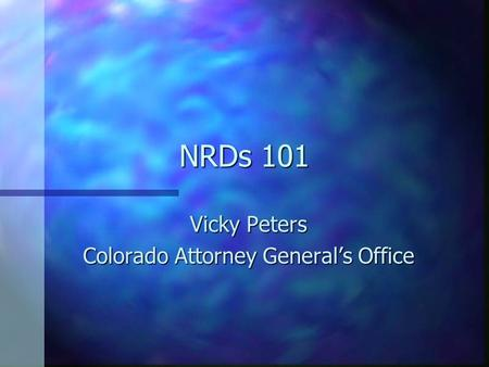 NRDs 101 Vicky Peters Colorado Attorney General's Office.