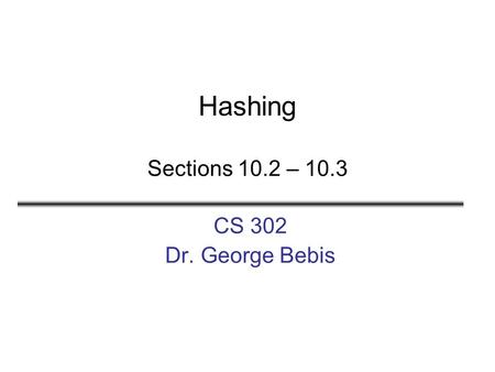 Hashing Sections 10.2 – 10.3 CS 302 Dr. George Bebis.
