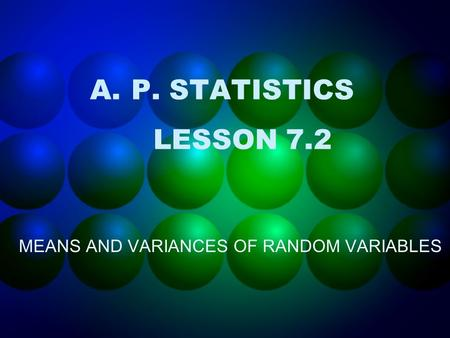 A.P. STATISTICS LESSON 7.2 MEANS AND VARIANCES OF RANDOM VARIABLES.