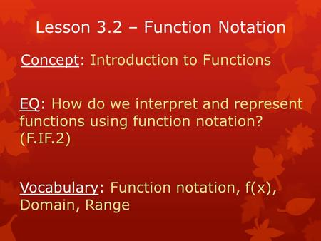 Concept: Introduction to Functions EQ: How do we interpret and represent functions using function notation? (F.IF.2) Vocabulary: Function notation, f(x),