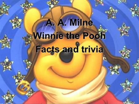 A. A. Milne Winnie the Pooh Facts and trivia. A.A. Milne – the writer Alan Alexander Milne Born: 1882; Died: 1956 Was a student at his fathers school.