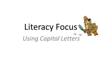 Literacy Focus Using Capital Letters. Rule 1! All sentences begin with a capital letter, even sentences that only consist of one word. This is my house.