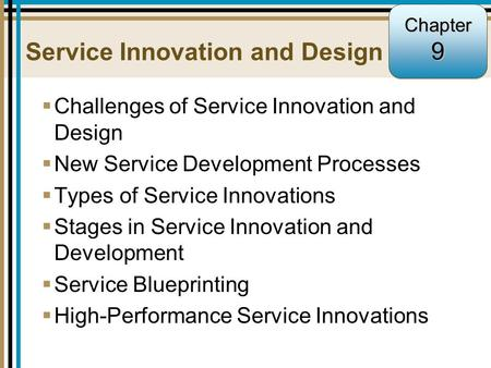 9-1 Service Innovation and Design  Challenges of Service Innovation and Design  New Service Development Processes  Types of Service Innovations  Stages.