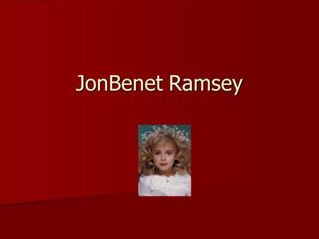 JonBenet Ramsey. Boulder Colorado: At 5:00am on December 26 th 1996, Patsy Ramsey found a two and a half page ransom note on the staircase of her house.