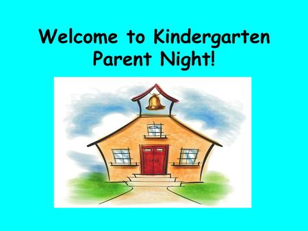 Welcome to Kindergarten Parent Night!. Mrs. Lawrence's Kindergarten Room 113