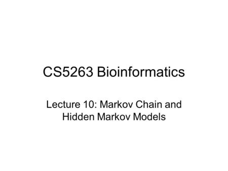 CS5263 Bioinformatics Lecture 10: Markov Chain and Hidden Markov Models.