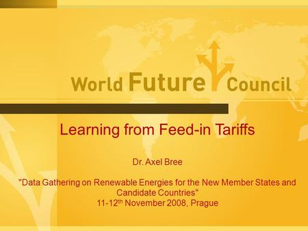 Learning from Feed-in Tariffs Dr. Axel Bree Data Gathering on Renewable Energies for the New Member States and Candidate Countries 11-12 th November.