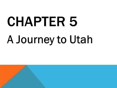 CHAPTER 5 A Journey to Utah. Mormons: A religious group organized by Joseph Smith.