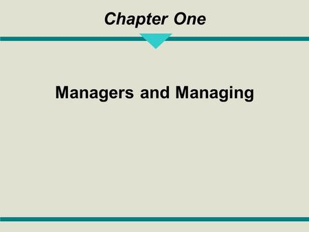 Chapter One Managers and Managing. 1-2 Learning Objectives 1.Describe what management is, why management is important, what managers do, and how managers.