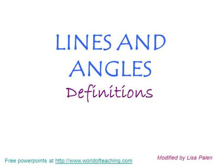 LINES AND ANGLES Definitions Free powerpoints at  Modified by Lisa Palen.