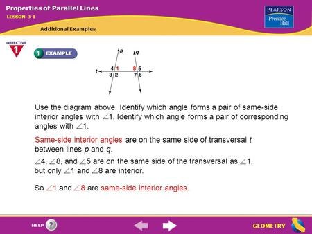 GEOMETRY HELP Use the diagram above. Identify which angle forms a pair of same-side interior angles with 1. Identify which angle forms a pair of corresponding.
