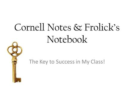 Cornell Notes & Frolick's Notebook The Key to Success in My Class!